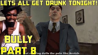 LETS ALL GET DRUNK TONIGHT! (Bully Gameplay) Episode #8