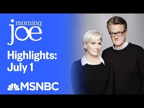 Watch Morning Joe Highlights: July 1st | MSNBC