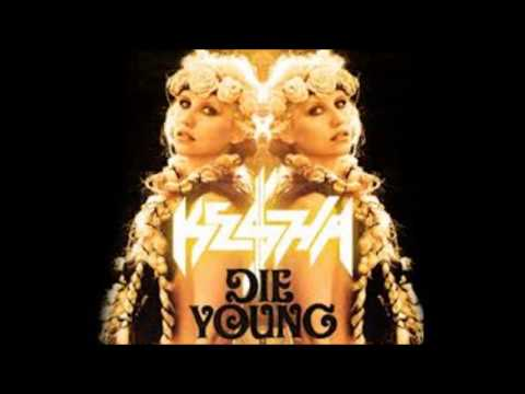 Die young Kesha 10 hours!