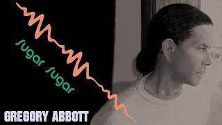 Gregory Abbott Sugar Sugar