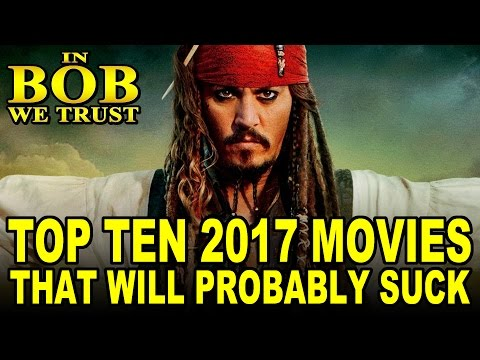In Bob We Trust - TOP TEN 2017 MOVIES THAT WILL PROBABLY SUCK