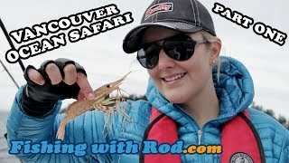 Fishing with Rod: Vancouver Ocean Safari, Part One
