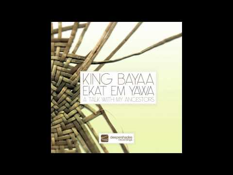 King Bayaa - Ekat Em Yawa (A Talk With My Ancestors) SOUTH AFRICAN HOUSE MUSIC TRIBAL BLACKCOFFEE