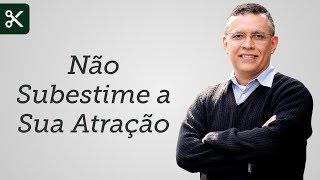"""""""Não Subestime a Sua Atração"""" - Daniel Santos"""