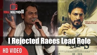 Raees Lead Role Was First Offer To Nawazuddin Siddiqui | But He Rejected