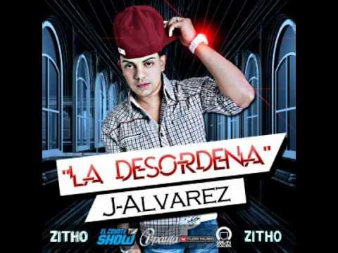 La Desordena - J Alvarez ( Letra - Lyrics ) 2011