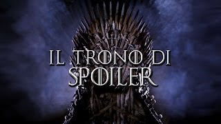 IL TRONO DI SPOILER - (Ultima puntata di Game of Thrones)
