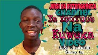 Jinsi Ya Kutengeneza Channel Ya YouTube na Jinsi Ya ku Upload Video YouTube.