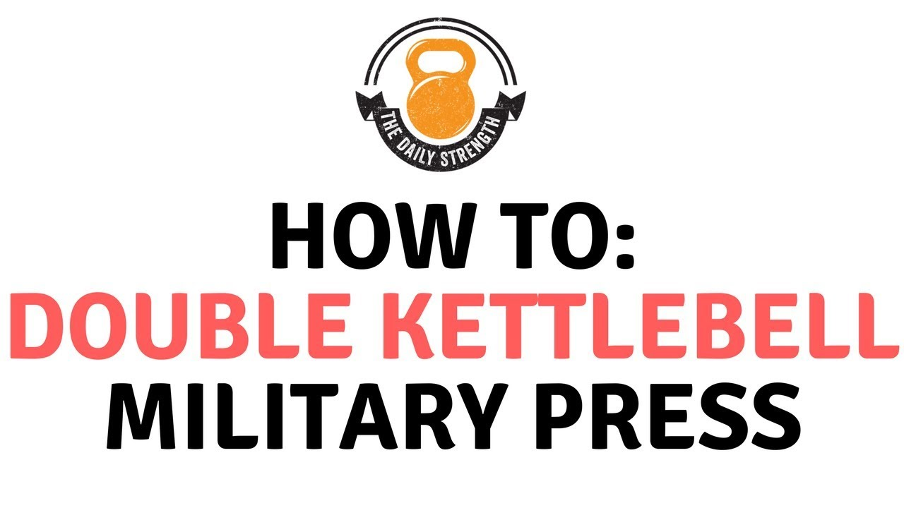How To: Double Kettlebell Military Press [The Daily Strength, Ep ...