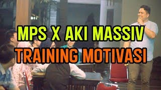 MPS x Aki Massiv (Pelatihan Motivasi)