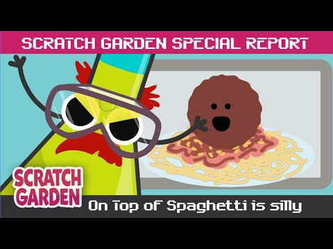 SPECIAL REPORT: On Top of Spaghetti is Silly! | Scratch Garden