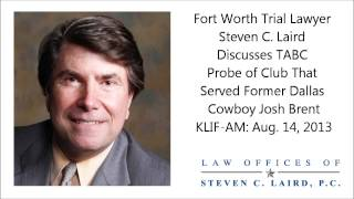 Fort Worth Trial Lawyer Steven C. Laird on Probe of Club That Served Former Dallas Cowboy Josh Brent