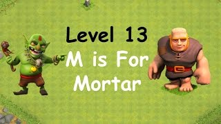 Clash of Clans - Single Player Campaign Walkthrough - Level 13 - M is for Mortar