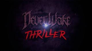 "NeverWake - ""Thriller"""