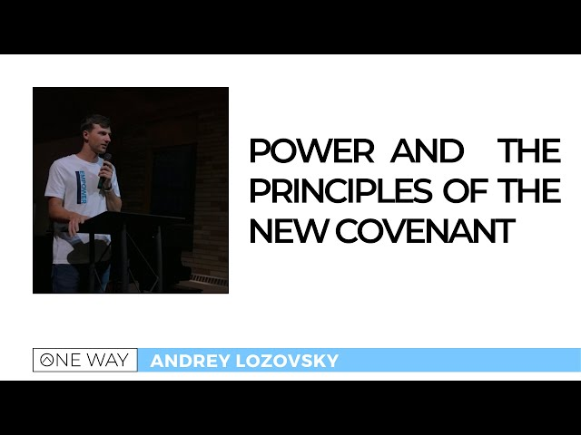 Power and the Principles of the New Covenant - Andrey Lozovskiy | One Way Youth