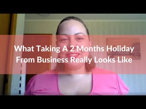 What Taking A 2 Months Holiday From Business Really Looks Like