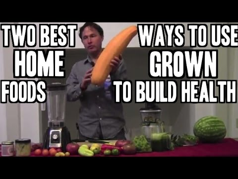 Top 2 Ways to Use Home Grown Foods to Build Your Health