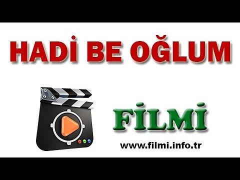 Hadi Be Oğlum Filmi Oyuncuları, Konusu, Yönetmeni, Yapımcısı, Senaristi