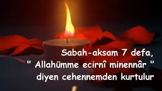 Sabah aksam 7 defa,  Allahümme ecirnî minennâr  diyen cehennemden kurtulur