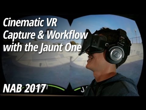 NAB 2017: Jaunt One | Cinematic VR Capture + Workflow