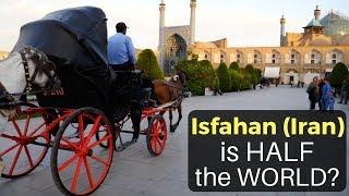 """ISFAHAN (Iran) is """"HALF THE WORLD?!"""""""