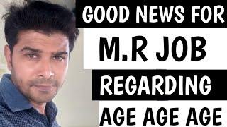 Good News For M.R Job Regarding Age Age Age