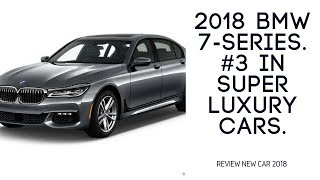 2018 BMW 7 Series - #3 in Super Luxury Cars - REVIEW NEW CAR 2018