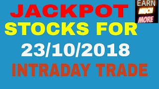 JACKPOT STOCKS FOR 23/10/2018 -TRADE AND EARN