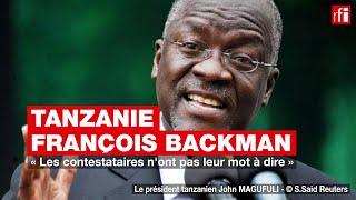 Tanzanie, François Backman : « Les contestataires n'ont pas leur mot à dire »
