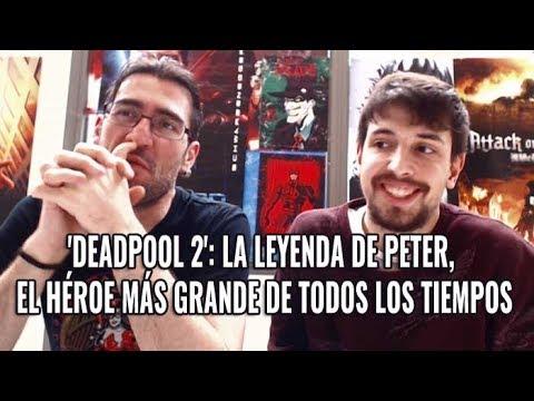 'DEADPOOL 2': LA LEYENDA DE PETER, EL HÉROE MÁS GRANDE DE TODOS LOS TIEMPOS