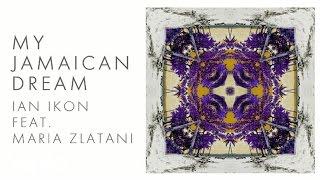 Ian Ikon - My Jamaican Dream ft. Maria Zlatani