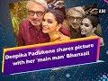 Deepika Padukone shares picture with her 'main man' Bhansali - ANI News