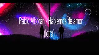 Pablo Alborán - Hablemos de amor (letra)