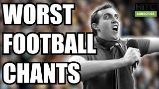 CRINGIEST FOOTBALL CHANTS