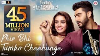 #317:-Phir Bhi Tumko Chahunga | Half Girlfriend | Arijit Singh| Best Bollywood Saxophone Cover