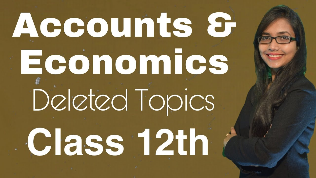 Accounts and Economic, Deleted topics. Class 12th