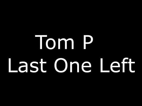Tom P -Last One Left (lyrics/Lyric)