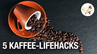 5 Kaffee-Lifehacks