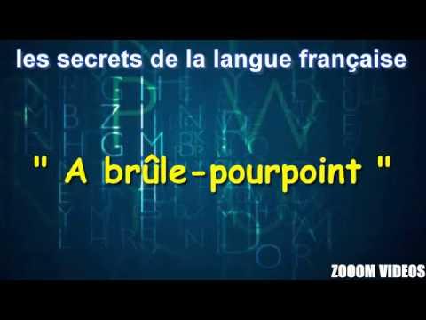 Les Secrets De La Langue Française : A brûle-pourpoint