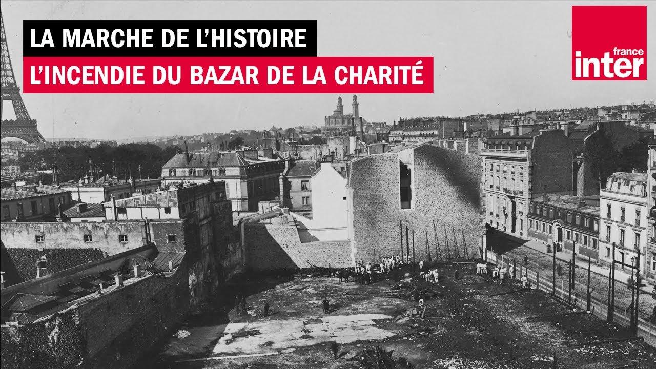 1897, l'incendie du Bazar de la charité - La Marche de l'histoire avec Jean Lebrun