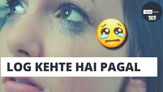 Log kehte hai pagal || Whatsapp Status+Ringtone ||