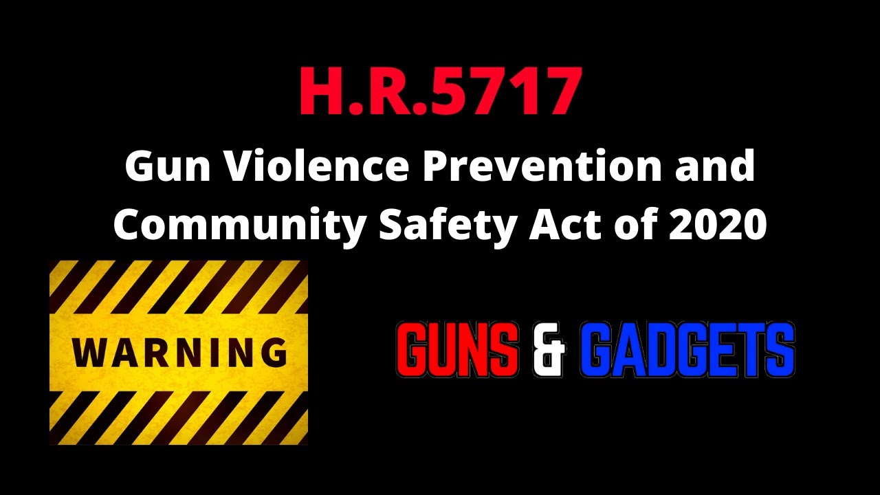 DANGER: H.R.5717 - Gun Violence Prevention and Community Safety Act of 2020