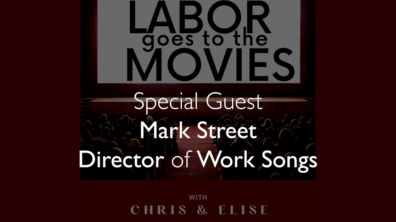 Mark Street's Film Work Songs - Labor Goes To the Movies