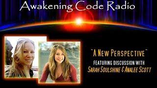 A New Perspective w/Analee Scott & Sarah Soulshine | Awakening Code Radio Thumbnail