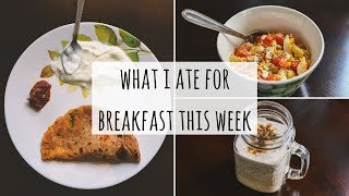 What I Ate For Breakfast This Week | Simple & Healthy Indian Breakfast Recipes |Breakfast Motivation