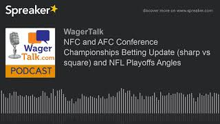 NFC and AFC Conference Championships Betting Update (sharp vs square) and NFL Playoffs Angles