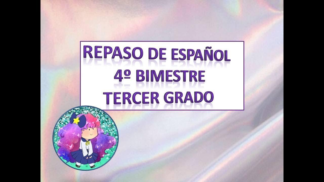 REPASO 4º BIMESTRE DE ESPAÑOL TERCER GRADO PRIMARIA