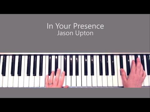 In Your Presence Jason Upton Piano Tutorial and Chords