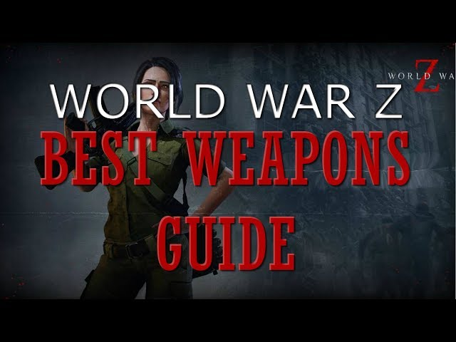 ▷ World War Z Best Weapons: Guns and Heavy Weapons