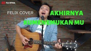 Download Akhirnya Ku Menemukan Mu - Naff ( Felix Irwan Cover )